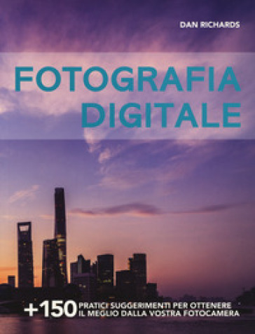 Fotografia digitale - Dan Richards pdf epub