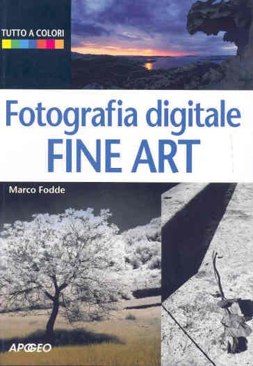 Fotografia digitale. Fine art - Marco Fodde |