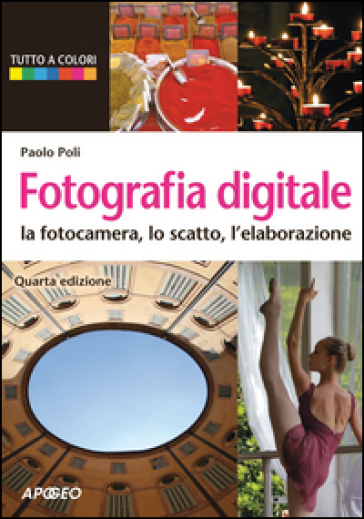 Fotografia digitale. La fotocamera, lo scatto, l'elaborazione - Paolo Poli pdf epub