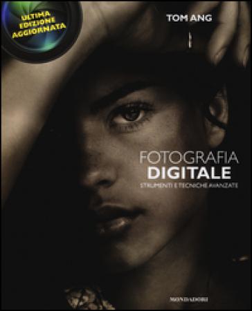 Fotografia digitale. Strumenti e tecniche avanzate - Tom Ang |