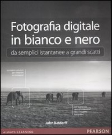 Fotografia digitale in bianco e nero: da semplici istantanee a grandi scatti - John Batdorff | Ericsfund.org