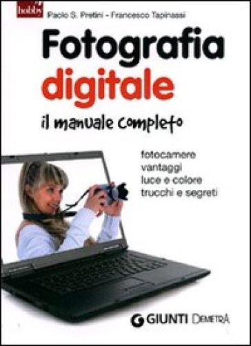 Fotografia digitale. Il manuale completo - Paolo S. Pretini | Thecosgala.com