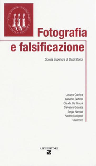 Fotografia e falsificazione. Scuola Superiore di Studi Storici - Luciano Canfora |