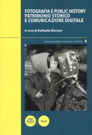 Fotografia e public history. Patrimonio storico e comunicazione digitale - R. Biscioni | Jonathanterrington.com