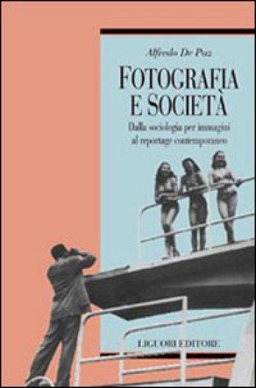 Fotografia e società. Dalla sociologia per immagini al reportage contemporaneo - Alfredo De Paz  
