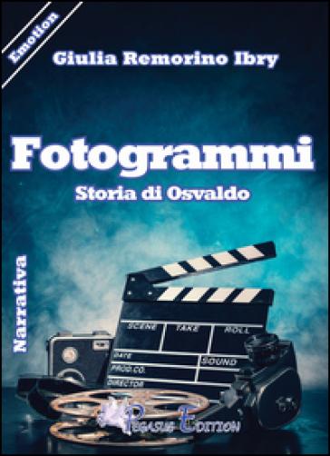 Fotogrammi. Storia di Osvaldo - Giulia Remorino Ibry |