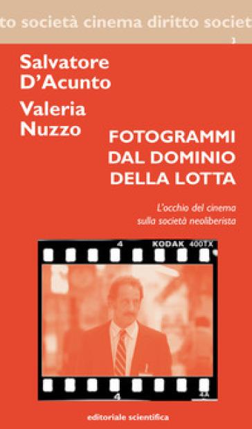 Fotogrammi dal dominio della lotta. L'occhio del cinema sulla società neoliberista - Salvatore D'Acunto |