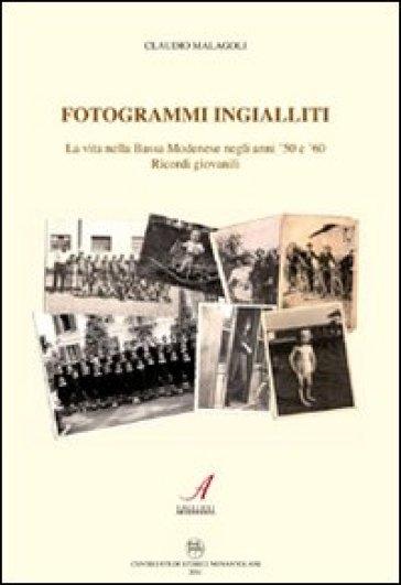 Fotogrammi ingialliti. La vita nella bassa modenese negli anni '50 e '60. Ricordi giovanili - Claudio Malagoli | Kritjur.org