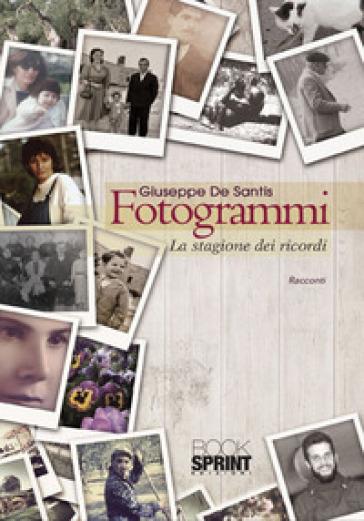 Fotogrammi. La stagione dei ricordi - Giuseppe De Santis  