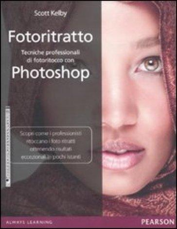 Fotoritratto. Tecniche professionali di fotoritocco con Photoshop - Scott Kelby | Rochesterscifianimecon.com