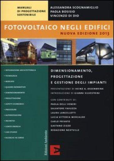 Fotovoltaico negli edifici. Dimensionamento, progettazione e gestione degli impianti - Alessandra Scognamiglio |