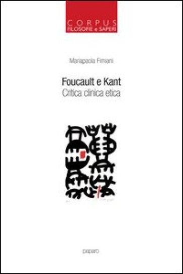 Foucault e Kant. Critica clinica etica - Mariapaola Fimiani  