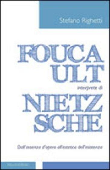 Foucault interprete di Nietzsche. Dall'assenza d'opera all'estetica dell'esistenza - Stefano Righetti  