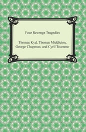 Four Revenge Tragedies (The Spanish Tragedy, The Revenger s Tragedy, The Revenge of Bussy D Ambois, and The Atheist s Tragedy)