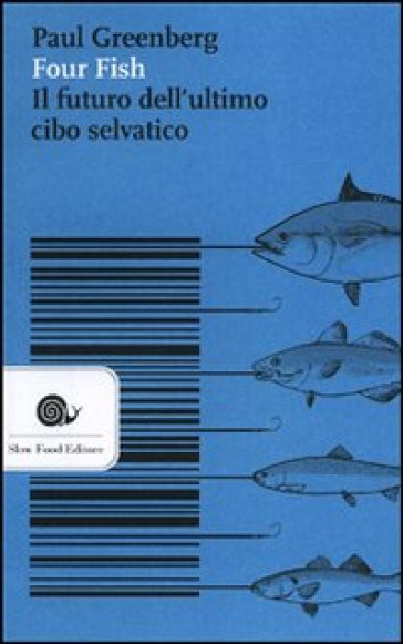 Four fish. Il futuro dell'ultimo cibo selvatico - Paul Greenberg |