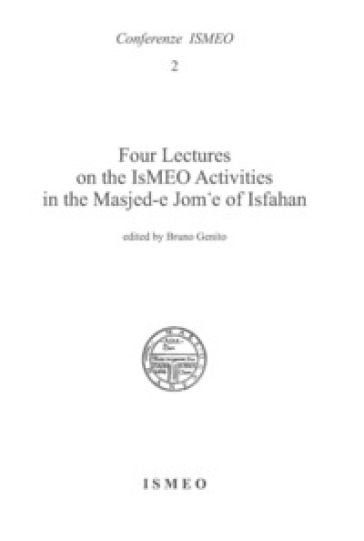 Four lectures on the Ismeo activities in the Masjed-e Jom'e of Isfahan - Benito Genito | Kritjur.org