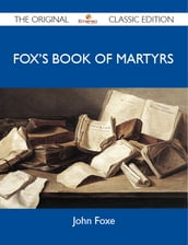 Fox s Book of Martyrs - The Original Classic Edition