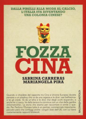 Fozza Cina. Dalla Pirelli alla moda al calcio, l'Italia sta diventando una colonia cinese? - Sabrina Carreras |