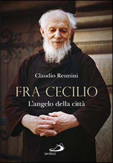 Fra Cecilio. L'angelo della città - Claudio Resmini   Kritjur.org