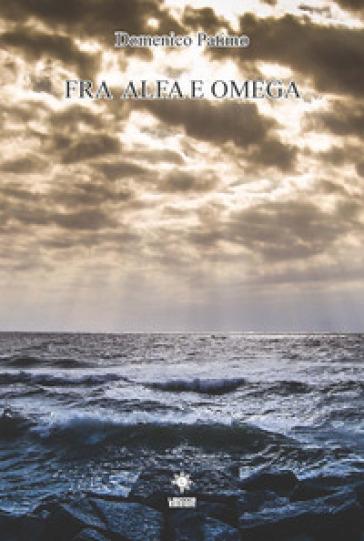 Fra alfa e omega - Domenico Patimo |