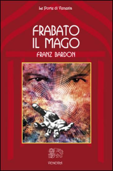 Frabato il mago - Franz Bardon |
