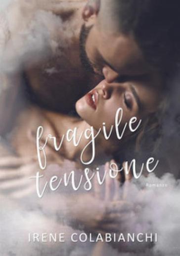 Fragile tensione - Irene Colabianchi |