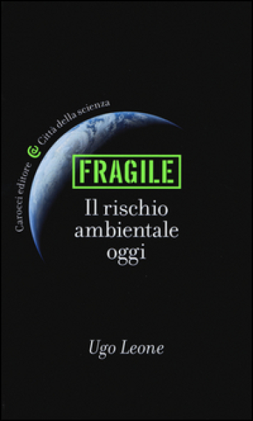 Fragile.Il rischio ambientale oggi - Ugo Leone |