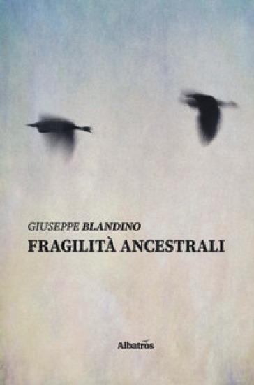 Fragilità ancestrali - Giuseppe Blandino |