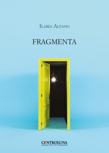 Fragmenta - Ilaria Alfano |