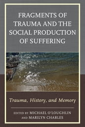 Fragments of Trauma and the Social Production of Suffering