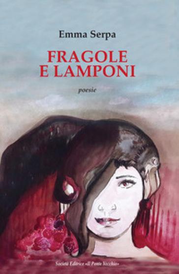 Fragole e lamponi - Emma Serpa  