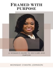 Framed With Purpose: A Woman s Guide to Self-care and Purpose