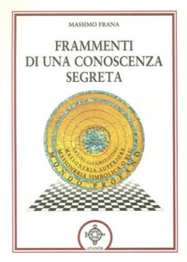 Frammenti di una conoscenza segreta - Massimo Frana |