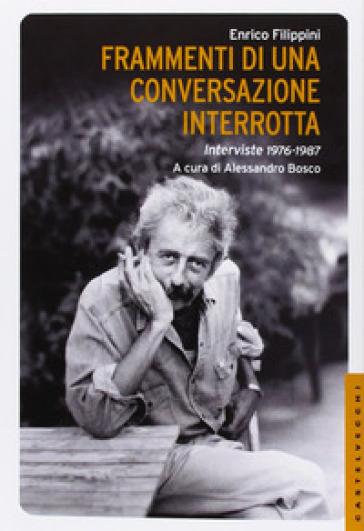 Frammenti di una conversazione interrotta. Interviste 1976-1987 - Enrico Filippini | Thecosgala.com