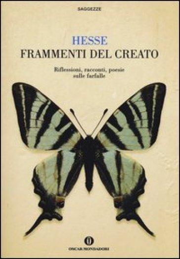Frammenti del creato. Riflessioni, racconti, poesie sulle farfalle - Hermann Hesse | Kritjur.org