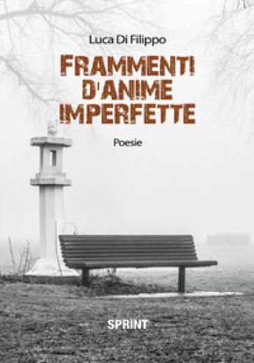 Frammenti d'anime imperfette - Luca Di Filippo |