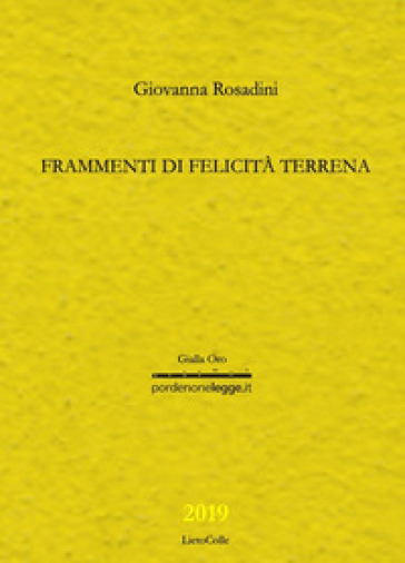 Frammenti di felicità terrena - Giovanna Rosadini  