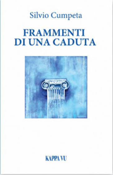Frammenti di una caduta - Silvio Cumpeta |