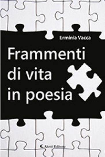 Frammenti di vita in poesia - Erminia Vacca |
