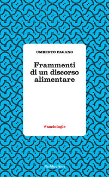 Frammenti di un discorso alimentare - Umberto Pagano |