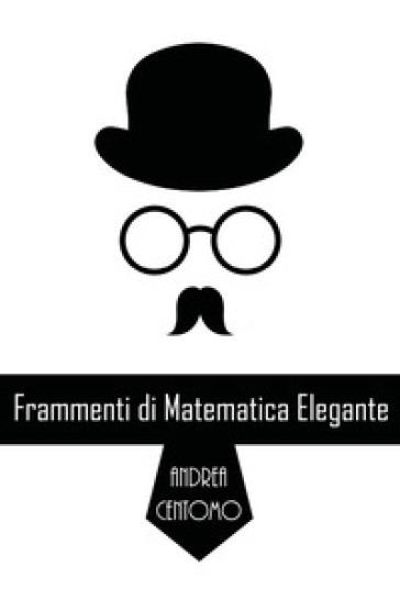 Frammenti di matematica elegante - Andrea Centomo | Jonathanterrington.com