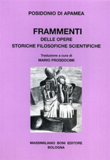 Frammenti delle opere storiche filosofiche scientifiche - Posidonio  