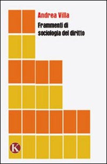 Frammenti di sociologia del diritto - Andrea Villa |