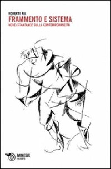 Frammento e sistema. Nove istantanee sulla contemporaneità - Roberto Fai pdf epub