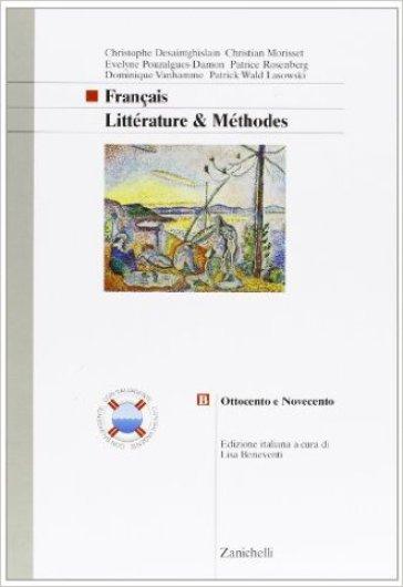 Français. Littérature & méthodes. Vol. B: Ottocento e Novecento. Per le scuole superiori - Christophe Desaintghislan |