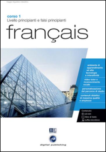 Français. Livello principianti e falsi principianti. Corso 1. CD Audio e CD-ROM