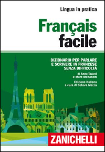 Français facile. Dizionario per parlare e scrivere in francese senza difficoltà - Anne Tavard |
