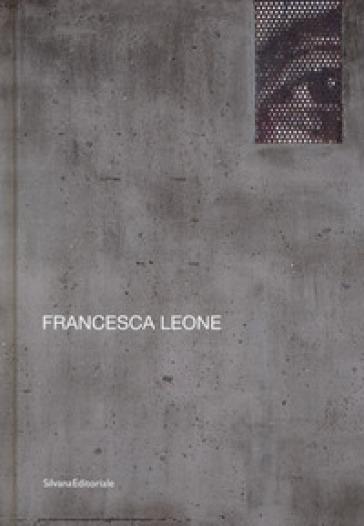 Francesca Leone. Ediz. italiana e inglese - Danilo Eccher |