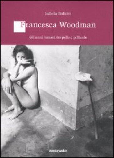 Francesca Woodman. Gli anni romani tra pelle e pellicola - Isabella Pedicini   Thecosgala.com
