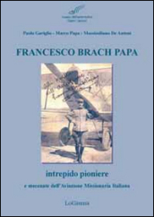Francesco Brach Papa. Intrepido pioniere e mecenate dell